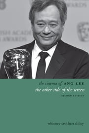 The Cinema of Ang Lee - The Other Side of the Screen ebook by Whitney Crothers Dilley
