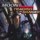 Trading in Danger audiobook by Elizabeth Moon