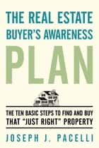 The Real Estate Buyer's Awareness Plan ebook by Joseph J. Pacelli