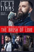 The Brush of Love Series Box Set Books #1-3 - The Brush Of Love Series, #6 ebook by Lexy Timms