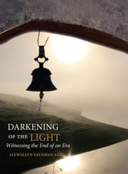 Darkening of the Light: Witnessing the End of an Era ebook by Vaughan-Lee, Llewellyn