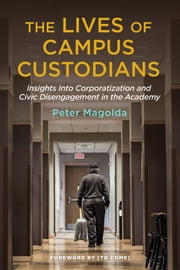 The Lives of Campus Custodians - Insights into Corporatization and Civic Disengagement in the Academy ebook by Peter M. Magolda,Jeffrey F. Milem