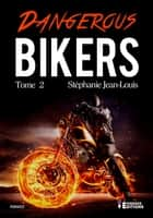 Dangerous Bikers - Bikers, T2 ebook by Stéphanie Jean-Louis