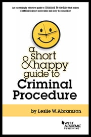 A Short and Happy Guide to Criminal Procedure ebook by Leslie Abramson