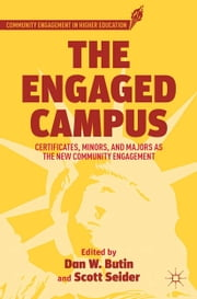 The Engaged Campus - Certificates, Minors, and Majors as the New Community Engagement ebook by D. Butin,S. Seider