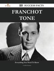 Franchot Tone 199 Success Facts - Everything you need to know about Franchot Tone ebook by Cynthia Serrano