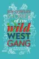 Stories of the Wild West Gang - Book 1 ebook by Trevor Pye, Joy Cowley