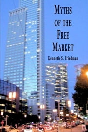 Myths of the Free Market (eBook) ebook by Friedman, Kenneth