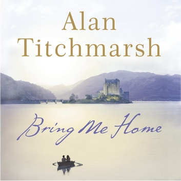 Bring Me Home - The perfect escapist read for fans of Kate Morton and Tracy Rees audiobook by Alan Titchmarsh