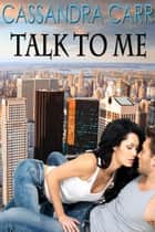 Talk to Me ebook by Cassandra Carr