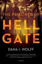 The Prisoner of Hell Gate ebook by Dana I. Wolff
