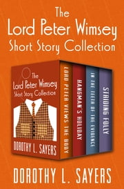 The Lord Peter Wimsey Short Story Collection - Lord Peter Views the Body, Hangman's Holiday, In the Teeth of the Evidence, and Striding Folly ebook by Dorothy L. Sayers