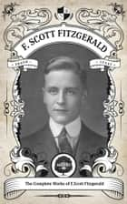 The Complete Works of F. Scott Fitzgerald. - Oakshot Press ebook by F. Scott Fitzgerald, Oakshot Press