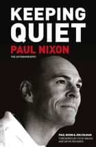 Keeping Quiet: Paul Nixon - The Autobiography ebook by Paul Nixon, Jon Colman