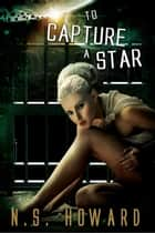 To Capture a Star ebook by N.S. Howard