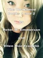 The Un-Named Chronicles: Books 1 and 2 ebook by Peter M. Emmerson, Ellen Mae Franklin