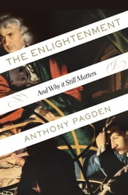 The Enlightenment - And Why It Still Matters ebook by Anthony Pagden