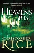 The Heavens Rise ebook by Christopher Rice