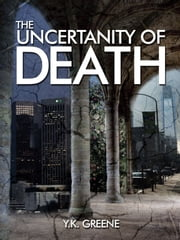 The Uncertainty of Death ebook by Y. K. Greene