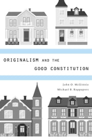Originalism and the Good Constitution ebook by John O. McGinnis,Michael B.  Rappaport