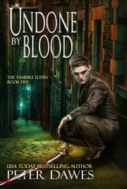 Undone by Blood - The Vampire Flynn, #5 ebook by Peter Dawes