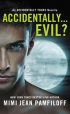 Accidentally...Evil? ebook by Mimi Jean Pamfiloff