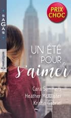 Un été pour s'aimer - Coup de foudre à Manhattan - Coup de folie à Houston - Coup de charme à Seattle ebook by Cara Summers, Heather MacAllister, Kristin Gabriel