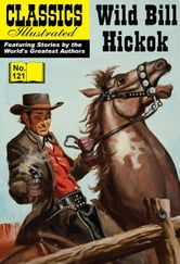Wild Bill Hickok - Classics Illustrated #121 ebook by Ira Zweifach