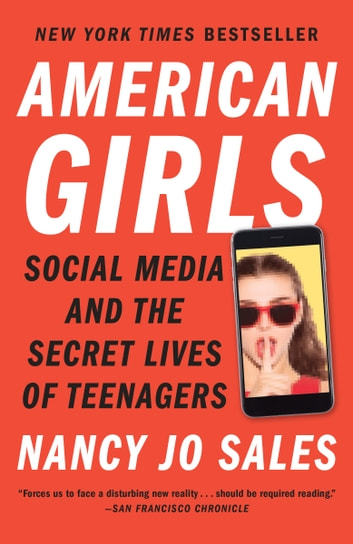 American Girls - Social Media and the Secret Lives of Teenagers ebook by Nancy Jo Sales