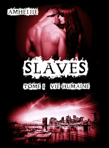 Slaves, Tome 1 : Vie Humaine eBook by Amheliie
