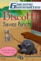 Biscotti Saves Punch, Life on the Farm for Kids, V ebook by Giacomo Giammatteo