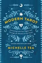 Modern Tarot - Connecting with Your Higher Self through the Wisdom of the Cards ebook by Michelle Tea