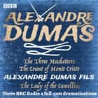 The Three Musketeers, The Count of Monte Cristo & The Lady of the Camellias - Three BBC Radio 4 full-cast dramatisations audiobook by Alexandre Dumas