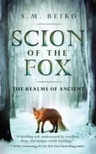 Scion of the Fox - The Realms of Ancient, Book 1 ebook by S. M. Beiko