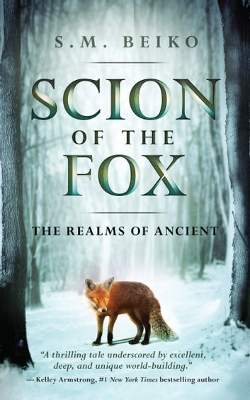 Scion of the Fox - The Realms of Ancient, Book 1 ebook by S.M. Beiko