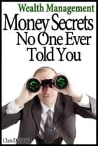 Wealth Management: Money Secrets No One Ever Told You ebook by Chris Diamond