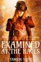 Examined at the Races - A Cautionary Tale of Humiliation ebook by Tamsin Taite