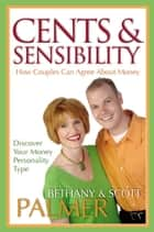 Cents & Sensibility - How Couples Can Agree about Money ebook by Scott Palmer, Bethany Palmer
