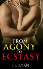 From Agony To Ecstasy ebook by J.L. Ryan