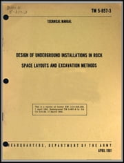 DESIGN OF UNDERGROUND INSTALLATIONS IN ROCK - Army Tech Manual TM 5-857-3 ebook by U.S. Army