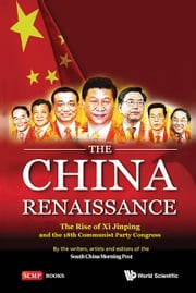 The China Renaissance - The Rise of Xi Jinping and the 18th Communist Party Congress ebook by the writers,artists and editors of the South China Morning Post,Jonathan Sharp