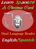 Learn Spanish!  A Christmas Carol: Dual Language Reader (English/Spanish) ebook by Charles Dickens, Don Luis Barthe