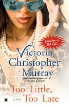 Too Little, Too Late ebook by Victoria Christopher Murray