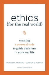 Ethics for the Real World - Creating a Personal Code to Guide Decisions in Work and Life ebook by Ronald A. Howard,Clinton D. Korver,Bill Birchard