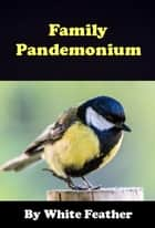 Family Pandemonium ebook by White Feather