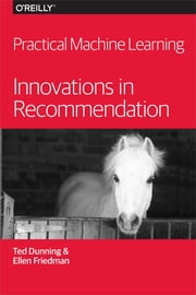 Practical Machine Learning: Innovations in Recommendation ebook by Ted Dunning,Ellen Friedman