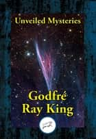 Unveiled Mysteries - Ancient Secrets are Revealed 電子書 by Godfre Ray King