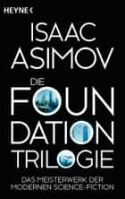 Die Foundation-Trilogie - Foundation / Foundation und Imperium / Zweite Foundation ebook by Isaac Asimov