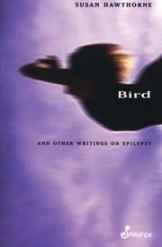Bird - And Other Writings ebook by Susan Hawthorne, PhD