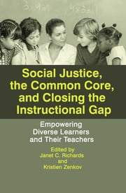 Social Justice, The Common Core, and Closing the Instructional Gap: Empowering Diverse Learners and Their Teachers ebook by Richards, Janet C.
